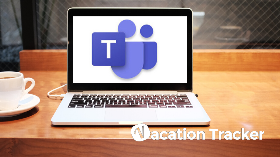 How to Use Microsoft Teams Effectively in 2020 - Vacation Tracker